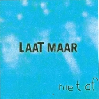 Laat maar- Niet af! (Leave it-Not finished!)2002